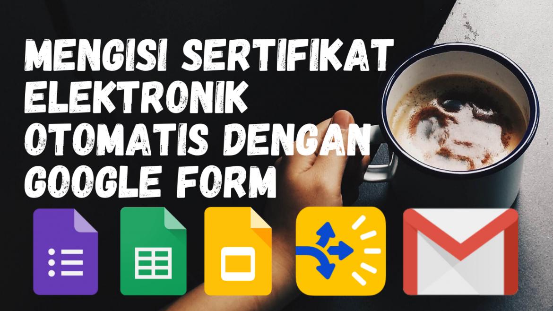 Mengisi Sertifikat Elektronik Otomatis dengan Google Form