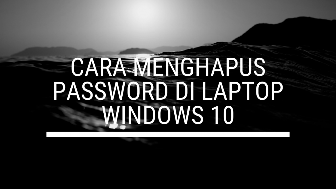 Cara menghapus password di laptop asus windows 10