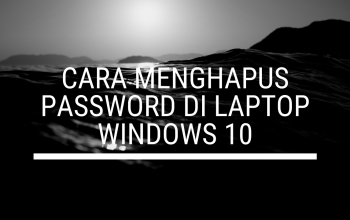 Cara Menghapus Password di Laptop Windows 10