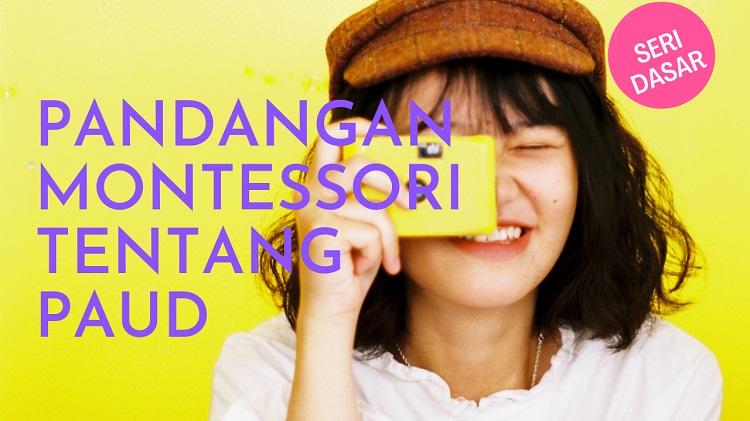 Pandangan Maria Montessori terhadap PAUD
