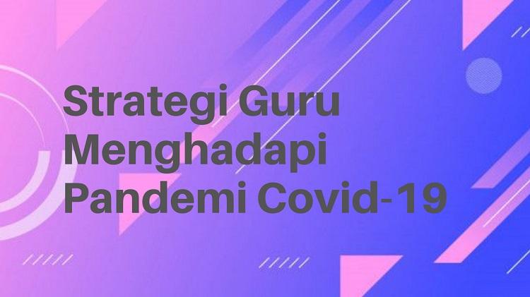 Strategi Guru Menghadapi Pandemi Covid-19