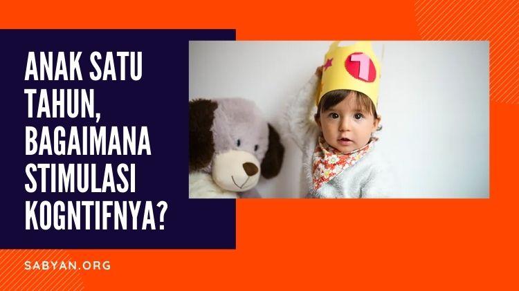 Anak Satu Tahun, Bagaimana Stimulasi Kogntifnya?