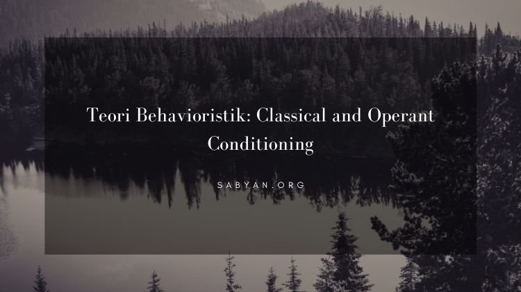 Teori Behavioristik: Classical and Operant Conditioning