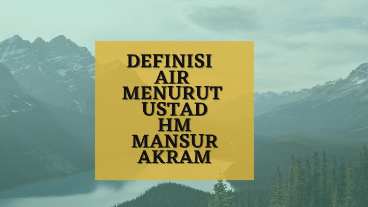 Definisi Air Menurut Ust HM Mansyur Akram